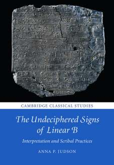 """Book cover with a large clay tablet, inscribed in Linear B, above text reading """"Cambridge Classical Studies - The Undeciphered Signs of Linear B: Interpretation and Scribal Practices - Anna P. Judson'"""